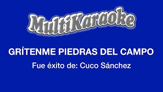 Grítenme Piedras Del Campo - Multikaraoke ► Éxito De Cuco Sanches