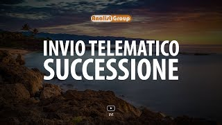 La procedura per l'invio telematico della dichiarazione di Successione