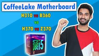 HINDI Coffeelake Motherboard Guide H310 vs B360 vs H370 vs Z370