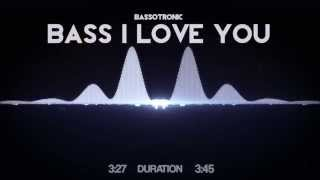 Bassotronics - Bass I Love You (Bass Boosted)