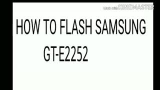 How to Flesh Samsung GT-E2252 WITHOUT ANY BOX 100%SUCCESSFUL
