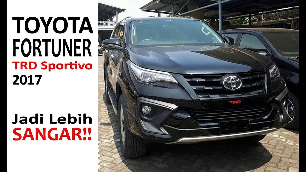 Tampilan Toyota Fortuner TRD Sportivo 2017 Indonesia Terbaru Lebih