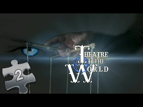 Part 2 - Do you Really want to know What IT is ?  - Theatre of The World!