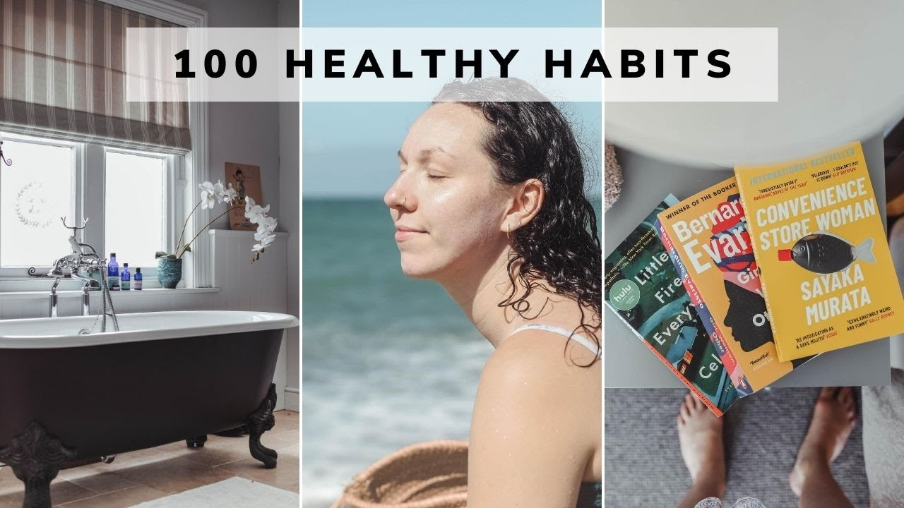 100 HEALTHY HABITS YOU HAVE TO TRY!