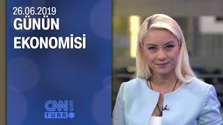 Günün Ekonomisi 26 06 2019 Çarşamba