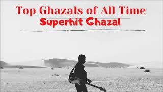 Top Ghazals of All Time   Timeless Classic Ghazals   Ghazal Collection   Superhit Ghazal   Ghazal