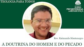 Teologia para todos - A doutrina do homem e do pecado (Rev. Raimundo Montenegro) pt.1