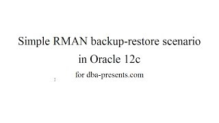 Using RMAN: backup - disaster - recovery demonstration