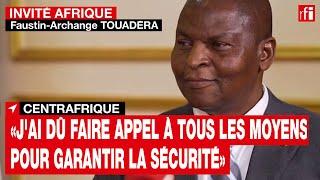 Touadéra: «J'ai dû faire appel à tous les moyens pour garantir la sécurité des Centrafricains» • RFI