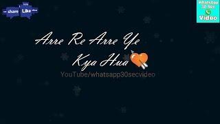 Arre Re Arre Ye Kya Hua Whatsapp Status