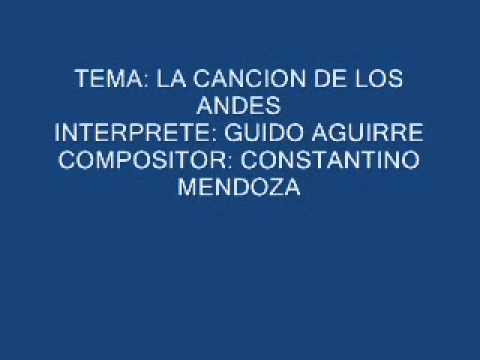 LA CANCION DE LOS ANDES - GUIDO AGUIRRE.wmv