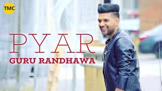 Guru Randhawa - Pyar | Latest Punjabi Song 2018 | Top Music Charts