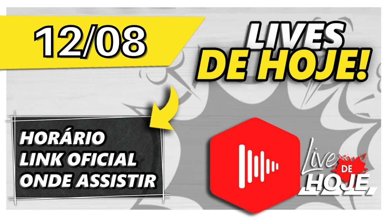 Quais lives tem hoje dia 12/08? - Live de Hoje Oficial! | Todas [LIVES DE HOJE]