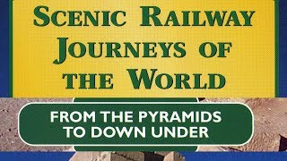 SCENIC RAILWAY JOURNEYS OF THE WORLD, Pyramids of Egypt to Australia Down Under | Train Travel