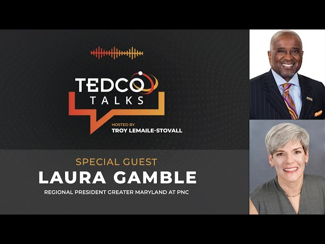 TEDCO Talks: Troy LeMaile-Stovall with Laura Gamble, Regional President Greater Maryland, PNC