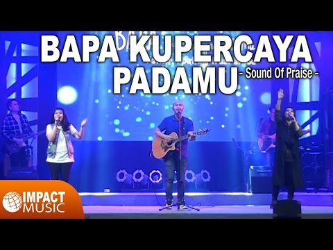 Sound Of Praise (SOP) - Bapa Kupercaya PadaMu