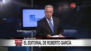 """Comentario editorial de Roberto García en su programa """"La mirada"""" - 07/08/17"""