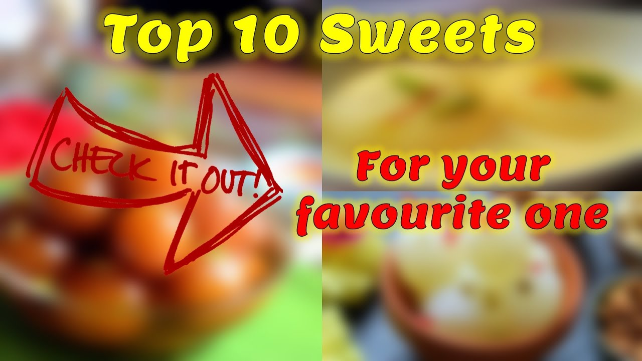 Top 10 Indian sweets | Check out for your favourite sweet
