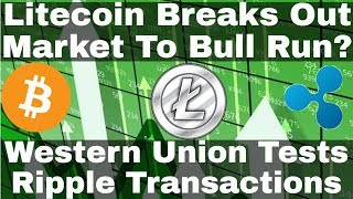 Crypto News | Litecoin Breaks Out, Market About To Bull Run? Western Union Tests Ripple Transactions