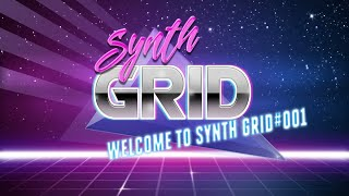 WELCOME TO SYNTH GRID // [ SYNTH GRID SESSION ] // #001