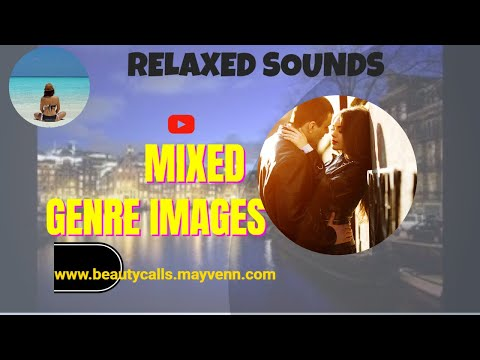 MIXED GENRE IMAGES + RELAXING SOUNDS