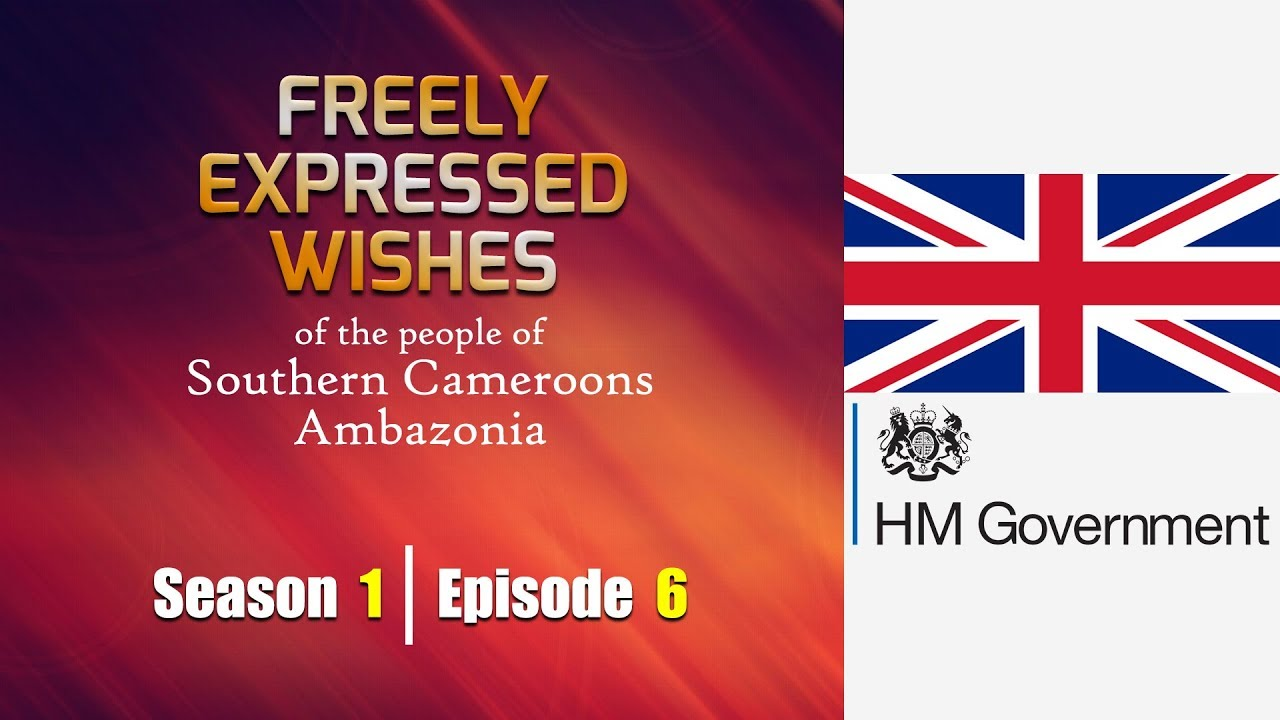 S1: E6 - Freely Expressed Wishes of the people of Southern Cameroons / Ambazonia
