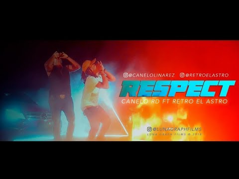 RESPECT - CANELO RD ft RETRO EL ASTRO ( VIDEO OFICIAL) By Luna Graph Films Final