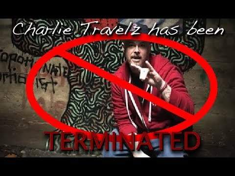 Charlie Travelz has been terminated!
