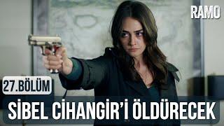 Sibel Cihangir'i Öldürecek   Ramo 27.Bölüm