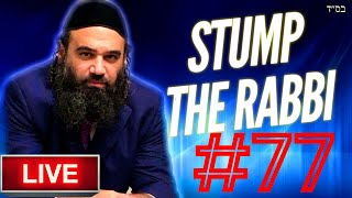 STUMP THE RABBI (77) Newest Religion, UNGRATEFUL, Barren Women, PLASTIC SURGERY, Heaven For Wicked