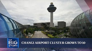 2 more Covid-19 cases linked to Changi Airport cluster, bringing total to 10 | THE BIG STORY