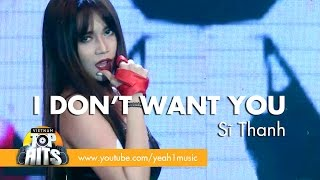 i dont want you  si thanh  vietnam top hits