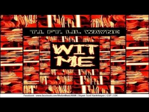 T.I. Ft. Lil Wayne - Wit Me (FULL) (CDQ)
