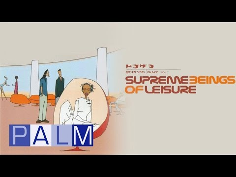 Supreme Beings Of Leisure: Supreme Beings Of Leisure [Full Album]