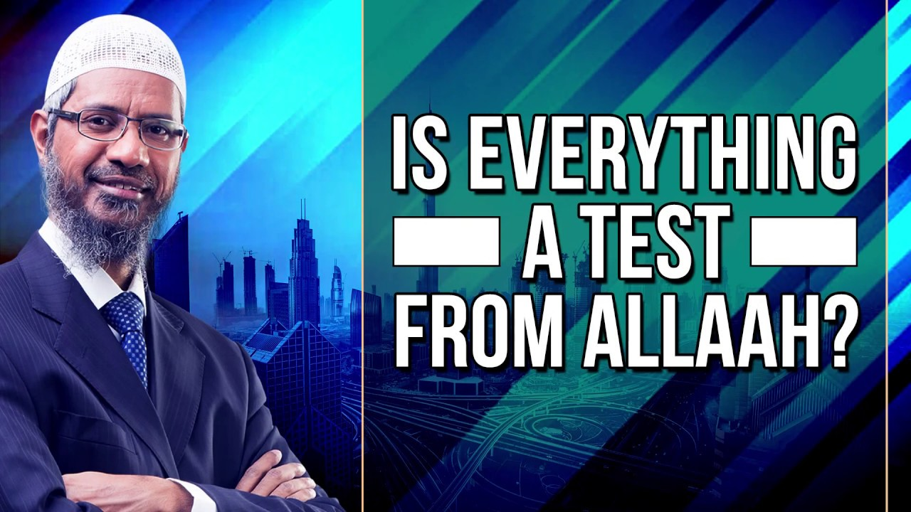 Is Everything a Test from Allah? - Dr Zakir Naik