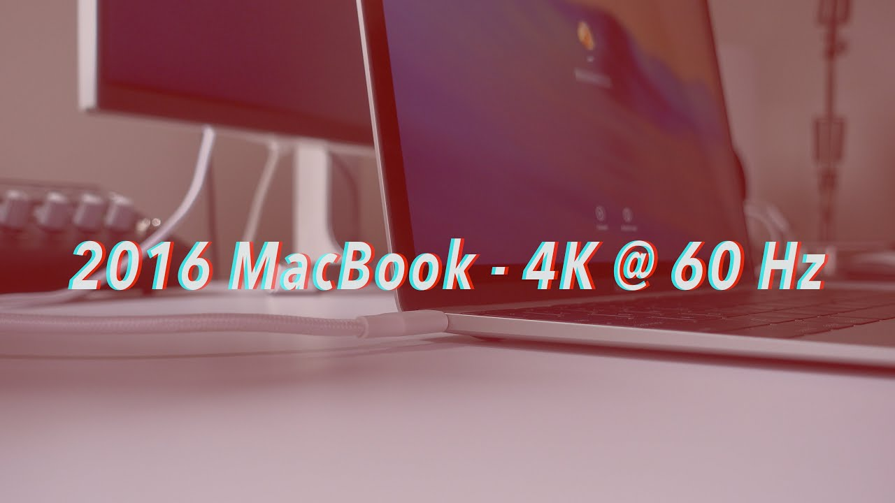 How-To: Drive a 4K display at 60 Hz with the 2016 MacBook