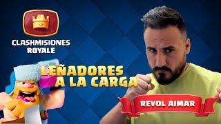 Clashmisiones Royale con Revol Aimar: ¡Jugando Leñadores a la Carga!