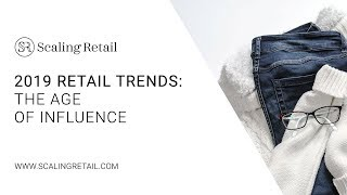 2019 Retail Trends: The Age of Influence