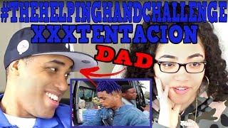 MY DAD REACTS TO Xxxtentacion #THEHELPINGHANDCHALLENGE