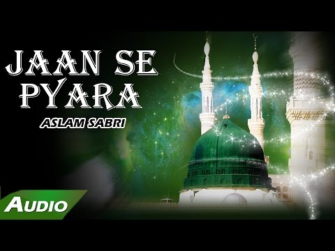 Jaan Se Pyara (Full Audio Song) | Haji Aslam Sabri | Islamic New Qawwali Song | Sonic Islamic