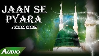 Jaan Se Pyara (Full Audio Song) | Haji Aslam Sabri | Islamic New Qawwali Song | Sonic Islamic