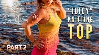 Вяжем ШИКАРНУЮ МАЙКУ спицами «Juicy» / ЭКСКЛЮЗИВ! / Beautiful Knitting Top