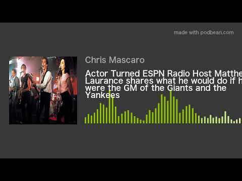 Actor Turned ESPN Radio Host Matthew Laurance shares what he would do if he were the GM of the Giant