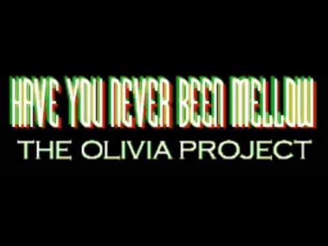 The Olivia Project - Have You Never Been Mellow