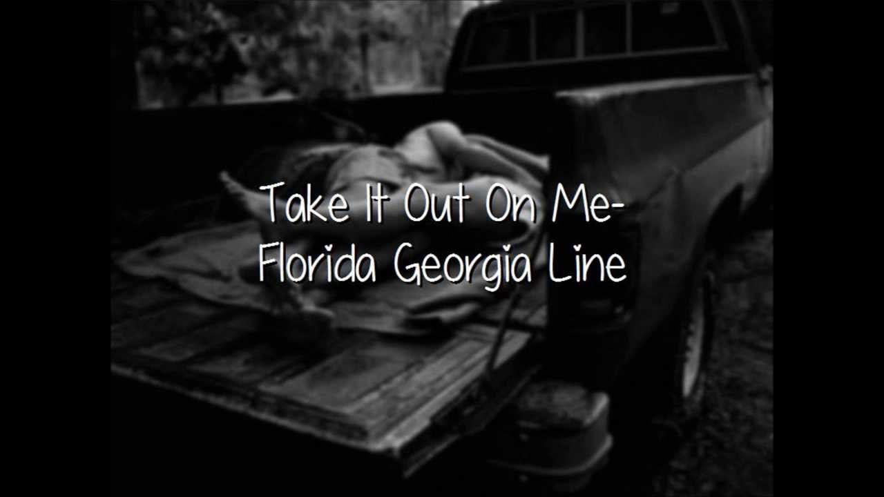 Take It Out On Me Florida Georgia Line Lyrics Not Pitched Youtube