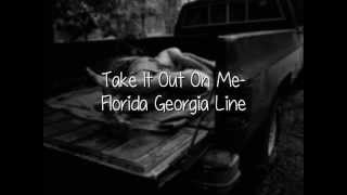 Take It Out On Me- Florida Georgia Line (Lyrics, Not pitched!!) Video