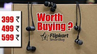 Flipkart Smartbuy Earphones [ 399,499 & 599 Rs.] | Flipkarts Own New Brand REVIEW