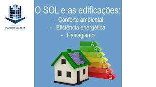 O SOL e as edificações: Conforto ambiental; Eficiência energética; Jardim (Exemplo da VACA) Aula 3
