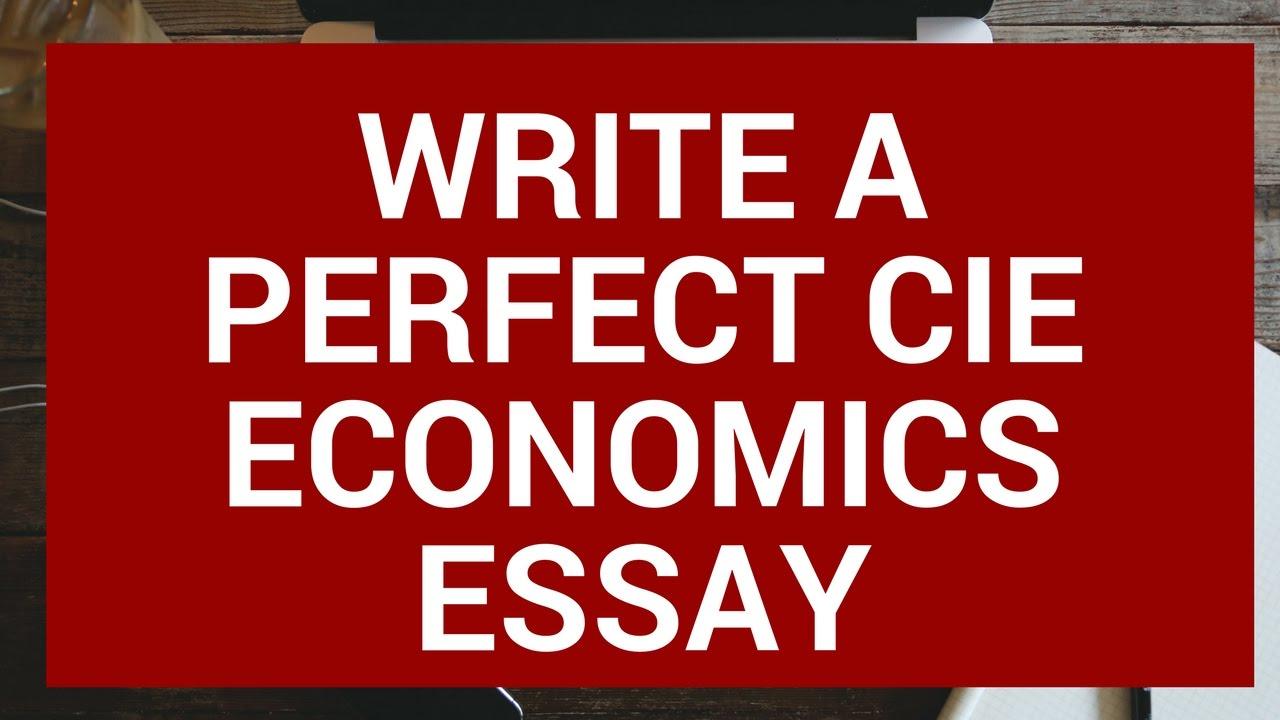 cie as economics write the perfect essay 3 cie as economics write the perfect essay 3