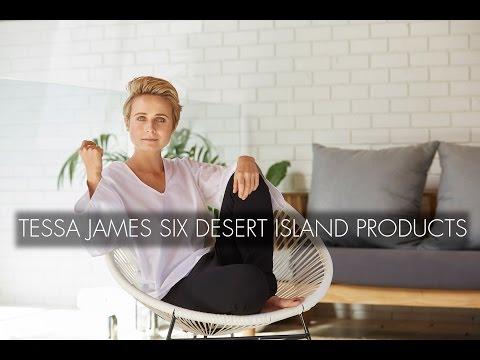 Tessa James' Six Desert Island Products